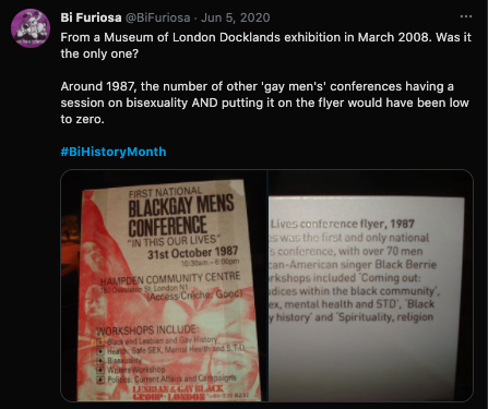 """[Screenshot of a tweet from BiFuriosa saying, """"From a Museum of London Docklands exhibition in March 2008. Was it the only one? Around 1987, the number of other 'gay men's' conferences having a session on bisexuality AND putting it on the flyer would have been low to zero."""" The image is thesession.org First National Black Gay Men's Conference, themed """"In This Our Lives,"""" 31st October 1987, Hampden Community Centre, 150 Ossulston St London N1. (Access/Crêche: Good.) Workshops Include: Black and Lesbian and Gay History; Health: Safe SEX, Mental Health and STD; Bisexuality; Writers Workshop; Politics: Current Affairs and Campaigns. The bottom lists the Lesbian & Gay Black Ground, London, and the Black Lesbian and Gay Centre, with separate phone numbers but a shared """"write to"""" address. It's accompanied by what appears to be a display description from the rukus! federation: """"10. In This Our Lives conference flyer 1987. In This Our Lives was the first and only national black gay men's conference, with over 70 men attending. African-American singer Black Berrie performed. Workshops included: """"Coming out: fears and prejudices within the black community,"""" """"Health: safe sex, mental health and STD,"""" """"Black lesbian and gay history,"""" and """"Spirituality, religion and rituals.""""]"""