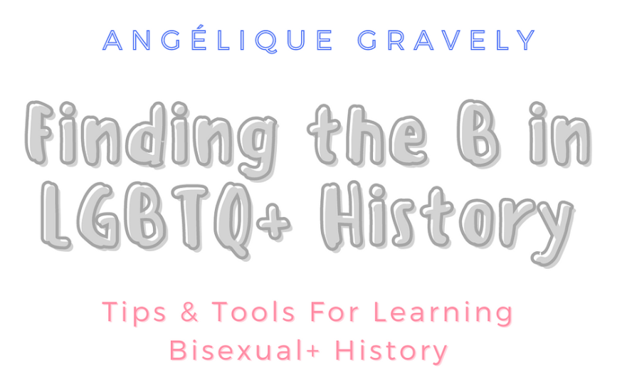 [Screenshot of the cover of Finding the B in LGBTQ+ History: Tips and Tools for Learning Bisexual+ History]